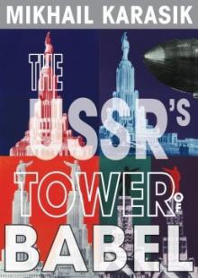 Opening Receptions, November 14, 2017, 11/14/2017, Exhibition: Mikhail Karasik: The USSR's Tower of Babel