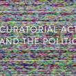 Conferences, November 18, 2017, 11/18/2017, Curatorial Activism and the Politics of Shock