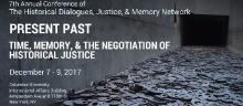 Conferences, December 08, 2017, 12/08/2017, Present Past: Time, Memory, and the Negotiation of Historical Justice