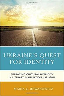 Author Readings, February 06, 2018, 02/06/2018, Maria Rewakowicz discusses her book Ukraine's Quest for Identity: Embracing Cultural Hybridity in Literary Imagination, 1991–2011