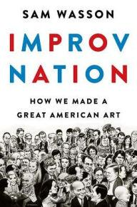 Author Readings, December 05, 2017, 12/05/2017, Sam Wasson discusses his book Improv Nation: How We Made a Great American Art