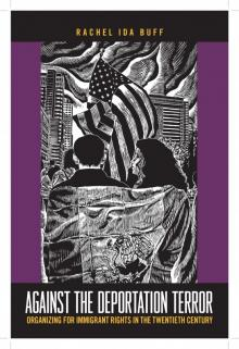 Author Readings, December 05, 2017, 12/05/2017, Rachel Buff discusses her book Against the Deportation Terror: Organizing for Immigrant Rights in the 20th Century