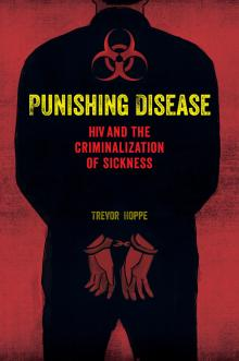 Author Readings, December 01, 2017, 12/01/2017, Trevor Hoppe discusses his book Punishing Disease: HIV and the Criminalization of Sickness