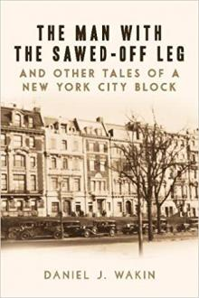 Author Readings, January 17, 2018, 01/17/2018, Daniel J. Wakin talks about his new book The Man with the Sawed-Off Leg and Other Tales of a New York City Block