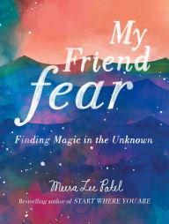 Author Readings, January 18, 2018, 01/18/2018, Meera Lee Patel discusses her book My Friend Fear: Finding Magic in the Unknown