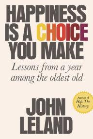 Author Readings, January 23, 2018, 01/23/2018, John Leland discusses his book Happiness Is a Choice You Make: Lessons from a Year Among the Oldest Old