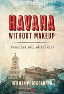 Author Readings, January 24, 2018, 01/24/2018, Herman Portocarero discusses his book Havana Without Makeup: Inside the Soul of the City