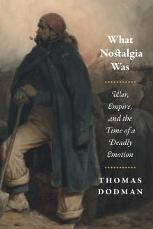 Author Readings, January 17, 2018, 01/17/2018, Thomas Dodman discusses his book What Nostalgia Was: War, Empire, and the Time of a Deadly Emotion