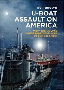 Author Readings, January 05, 2018, 01/05/2018, Ken Brown discusses his book U-Boat Assault on America: Why the US Was Unprepared for War in the Atlantic
