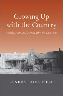 Author Readings, February 27, 2018, 02/27/2018, Kendra Field discusses her book Growing Up with the Country: Family, Race, and Nation after the Civil War