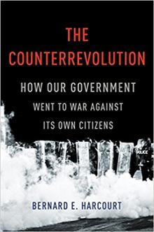 Author Readings, February 27, 2018, 02/27/2018, Bernard Harcourt discusses his book The Counterrevolution: How Our Government Went to War Against Its Own Citizens