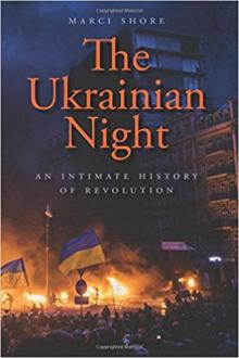 Author Readings, February 27, 2018, 02/27/2018, Marci Shore discusses her book The Ukrainian Night: An Intimate History of Revolution