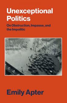 Author Readings, February 20, 2018, 02/20/2018, Emily Apter discusses her book Unexceptional Politics: On Obstruction, Impasse, and the Impolitic