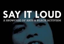 Performances, February 15, 2018, 02/15/2018, Say It Loud! A Showcase of Arts and Black Activism