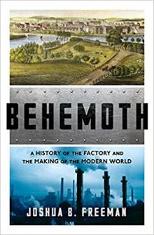 Author Readings, February 26, 2018, 02/26/2018, Joshua B. Freeman discusses his book Behemoth: The Factory and the Making of the Modern World