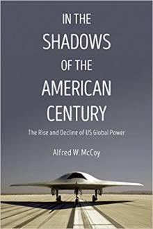 Lectures, March 23, 2018, 03/23/2018, Alfred W. McCoy discusses his book In the Shadows of the American Century: The Rise and Decline of US Global Power