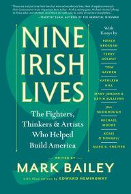 Author Readings, March 13, 2018, 03/13/2018, Mark Bailey discusses his book Nine Irish Lives: The Thinkers, Fighters, and Artists Who Helped Build America