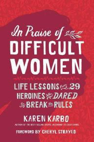 Author Readings, March 01, 2018, 03/01/2018, Karen Karbo discusses his book In Praise of Difficult Women: Life Lessons From 29 Heroines Who Dared to Break the Rules