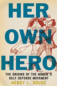 Author Readings, March 29, 2018, 03/29/2018, Wendy L. Rouse discusses her book Her Own Hero: The Origins of Women's Self-Defense