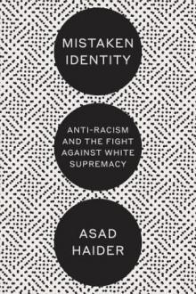 Author Readings, March 29, 2018, 03/29/2018, Asad Haider reads from his book Mistaken Identity