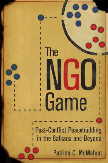 Author Readings, March 19, 2018, 03/19/2018, Patrice McMahon discusses her book The NGO Game: Post-Conflict Peacebuilding in the Balkans and Beyond