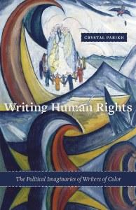 Book Readings, March 20, 2018, 03/20/2018, Crystal Parikh discusses her book Writing Human Rights: The Political Imaginaries of Writers of Color