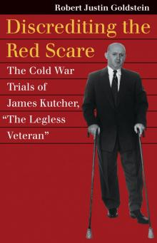 Author Readings, March 27, 2018, 03/27/2018, Robert Justin Goldstein discusses his book Discrediting the Red Scare: The Cold War Trials of James Kutcher, 'The Legless Veteran'