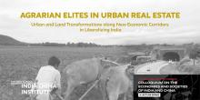 Lectures, March 05, 2018, 03/05/2018, Agrarian Elites in Urban Real Estate: Urban and Land Transformations along New Economic Corridors in Liberalizing India