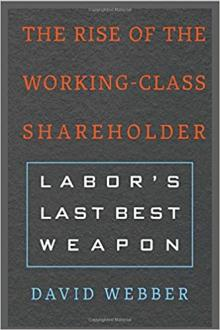 Author Readings, May 17, 2018, 05/17/2018, David Webber discusses his book The Rise of the Working-Class Shareholder: Labor's Last Best Weapon