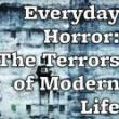 Discussions, September 05, 2018, 09/05/2018, Everyday Horror: The Terrors of Modern Life