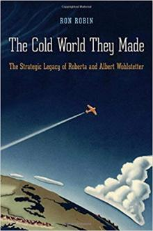 Lectures, November 30, 2018, 11/30/2018, The Cold World They Made: The Strategic Legacy of Roberta and Albert Wohlstetter