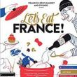 Author Readings, October 14, 2018, 10/14/2018, Let's Eat France!: An Unprecedented Encyclopedia