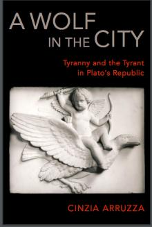 Author Readings, November 01, 2018, 11/01/2018, A Wolf in the City: Tyranny and the Tyrant in Plato's Republic