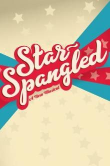 Musicals, November 01, 2018, 11/01/2018, Star-Spangled: A New Musical