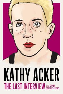 Author Readings, November 30, 2018, 11/30/2018, Kathy Acker: The Last Interview and Other Conversations