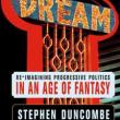 Author Readings, December 18, 2018, 12/18/2018, Dream: Re-Imagining Progressive Politics in an Age of Fantasy Discussion with the author at the 10th anniversary of publishing