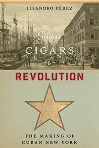 Author Readings, January 31, 2019, 01/31/2019, Sugar, Cigars & Revolution: The Making of Cuban New York