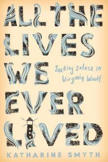 Author Readings, January 23, 2019, 01/23/2019, All the Lives We Ever Lived: Seeking Solace in Virginia Woolf
