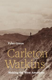 Author Readings, January 22, 2019, 01/22/2019, Carleton Watkins: Making the West American - What Can Be Done Single-handedley!