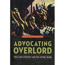 Lectures, June 07, 2019, 06/07/2019, Advocating Overlord: The D-Day Strategy and the Atomic Bomb