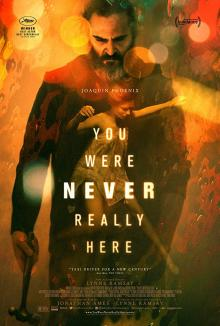 Films, February 03, 2019, 02/03/2019, You Were Never Really Here (2017):  Psychological thriller based on a novel