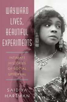Author Readings, February 21, 2019, 02/21/2019, Wayward Lives, Beautiful Experiments: Intimate Histories of Social Upheaval