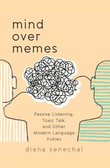 Author Readings, February 22, 2019, 02/22/2019, Mind Over Memes: Passive Listening, Toxic Talk, and Other Modern Language Follies