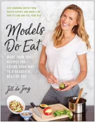 Author Readings, February 07, 2019, 02/07/2019, Models Do Eat: More Than 100 Recipes for Eating Your Way to a Beautiful, Healthy You