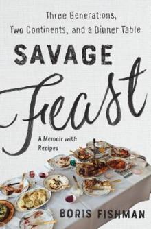Author Readings, February 26, 2019, 02/26/2019, Savage Feast: Three Generations, Two Continents, and a Dinner Table