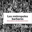 Lectures, February 06, 2019, 02/06/2019, The Barbarity of the Metropolis: Towards a Biopolitics of Radical Social Transformation