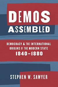 Author Readings, February 27, 2019, 02/27/2019, Demos Assembled: Democracy and the International Origins of the Modern State 1840-1880