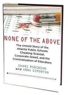 Author Readings, February 13, 2019, 02/13/2019, None of the Above: The Untold Story of the Altanta Public Schools Cheating Scandal, Corporate Greed, and the Criminalization of Educators