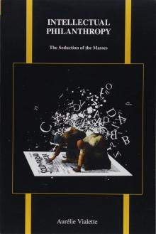 Author Readings, March 01, 2019, 03/01/2019, Intellectual Philanthropy: The Seduction of the Masses