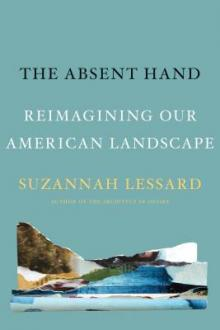 Author Readings, March 12, 2019, 03/12/2019, The Absent Hand: Reimagining Our American Landscape